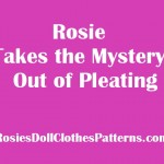 Rosie Takes the Mystery out of Pleating for Doll Clothes