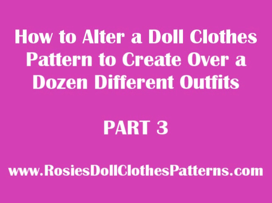 How to Alter a Doll Clothes Pattern to Create Over a Dozen Different Outfits Part 3