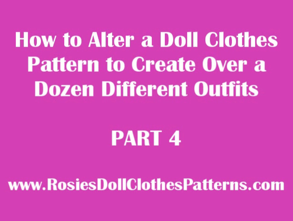 How to Alter a Doll Clothes Pattern to Create Over a Dozen Different Outfits Part 4