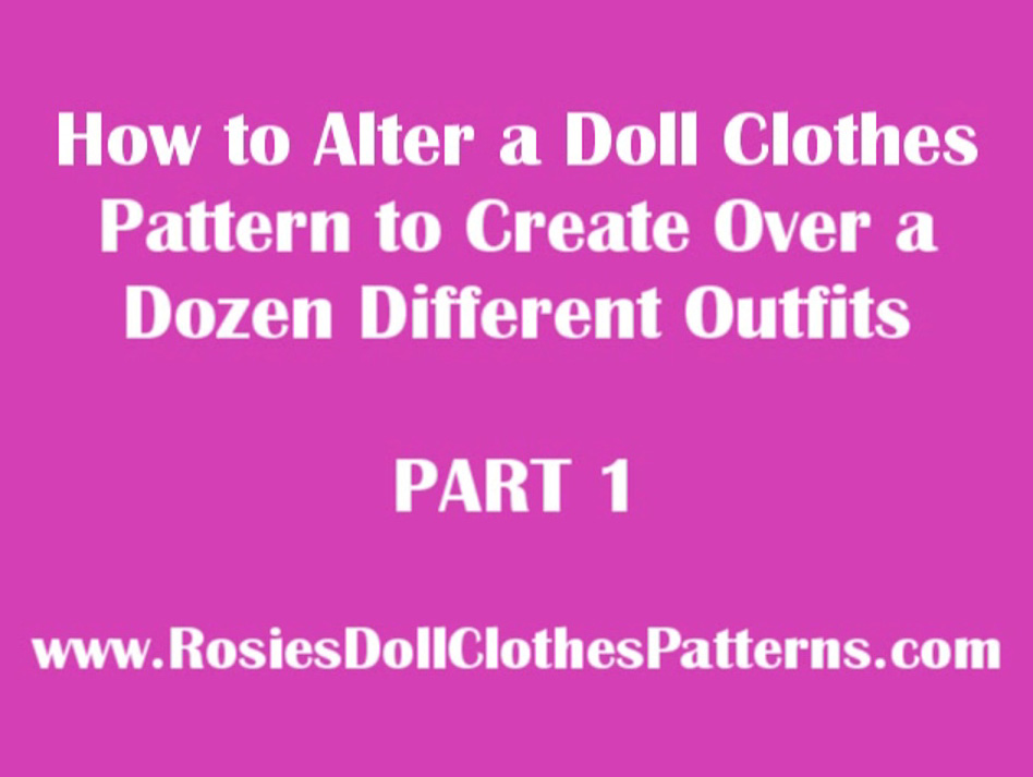 How to Alter a Doll Clothes Pattern to Create Over a Dozen Different Outfits Part 1