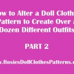 How to Alter a Doll Clothes Pattern to Create Over a Dozen Different Outfits Part 2